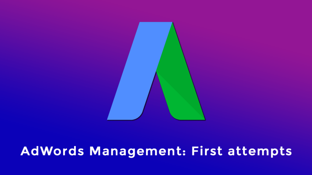 adwords management first attempts optimization