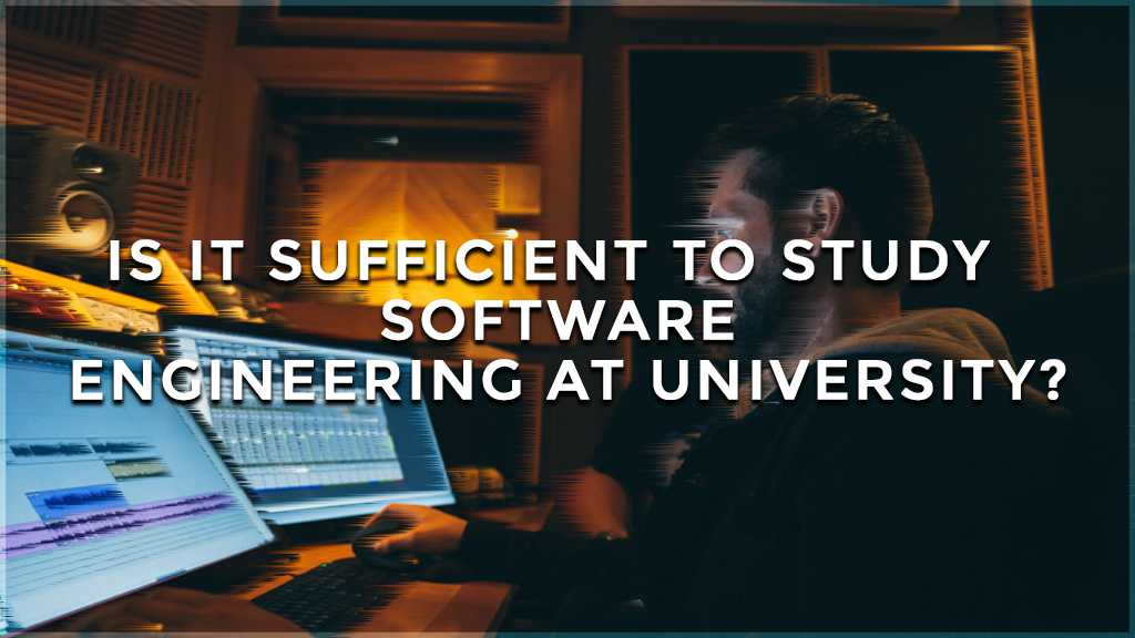 best software engineer career path is it sufficient to study software engineering at university