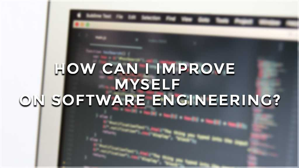 how can I improve myself on software engineering