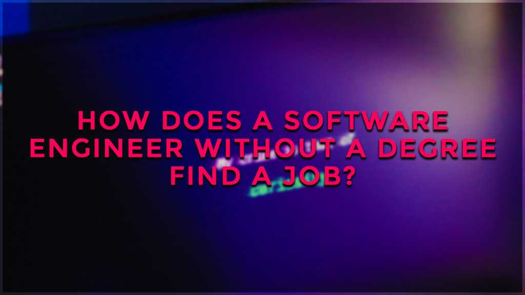 how does a software engineer without a degree find a job