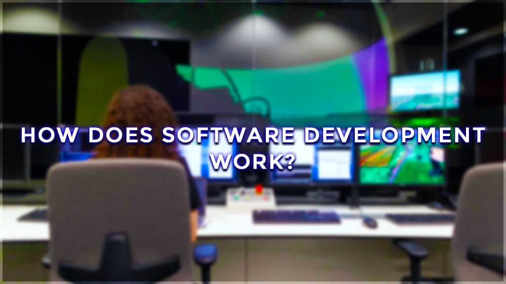 how does software development work