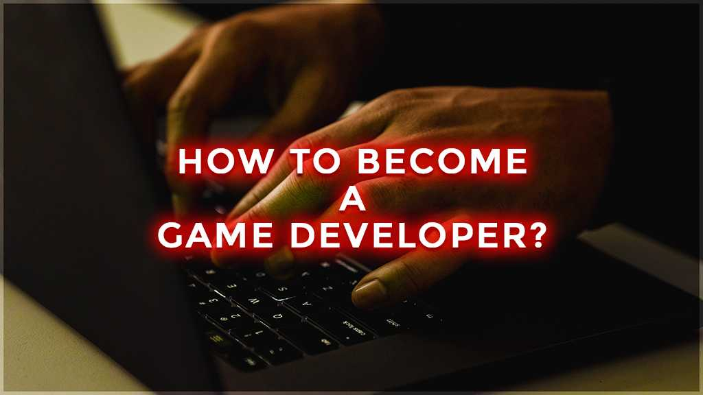how much does a game developer make and how to become a game developer