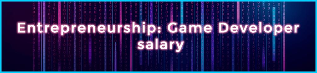 salary for game developer entrepreneurship