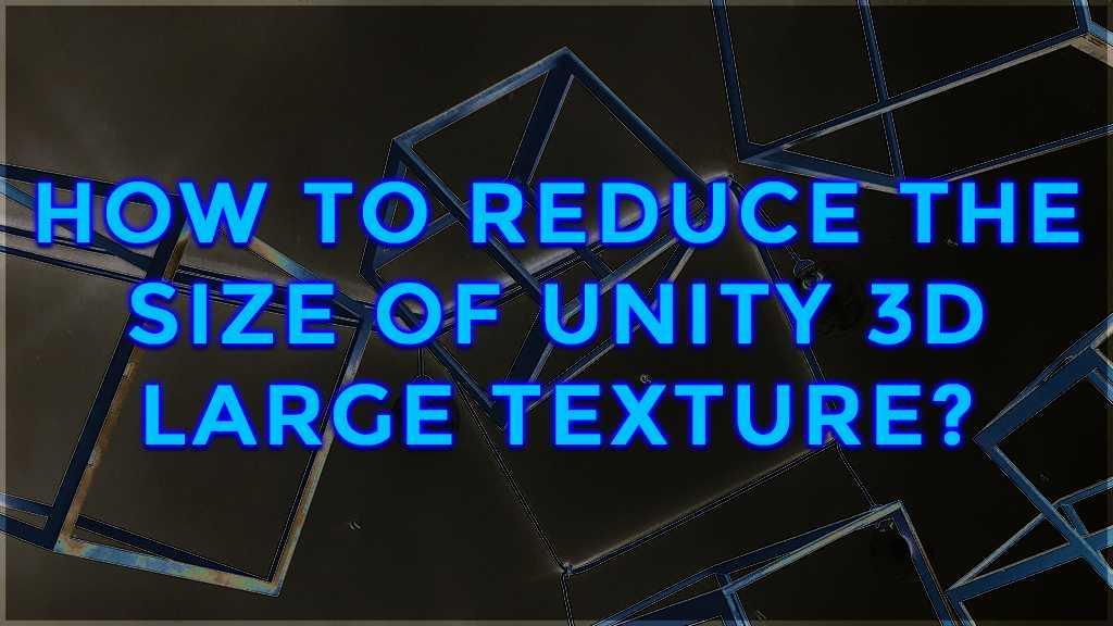 unity 3d large texture