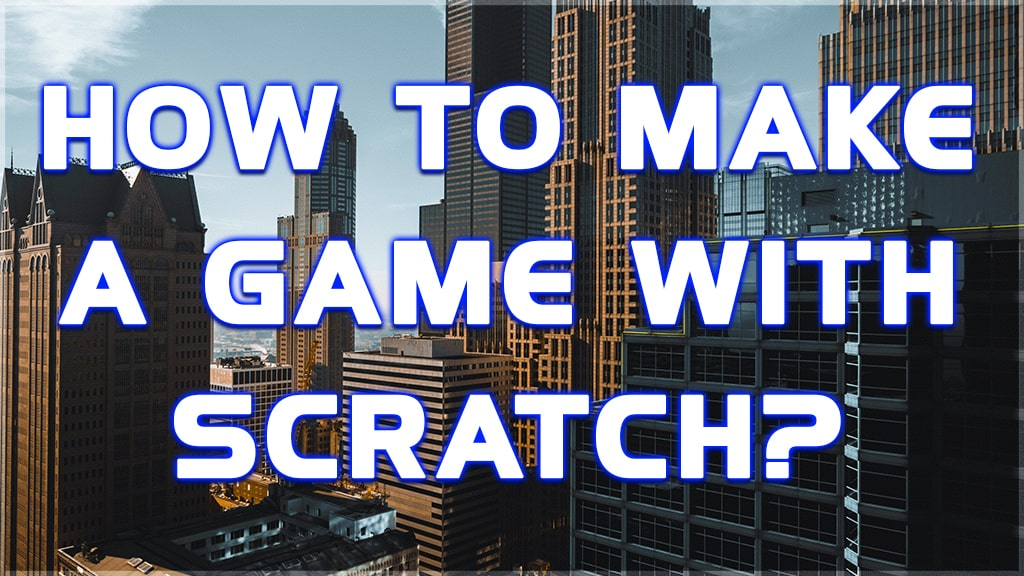 how to make a game with scratch?
