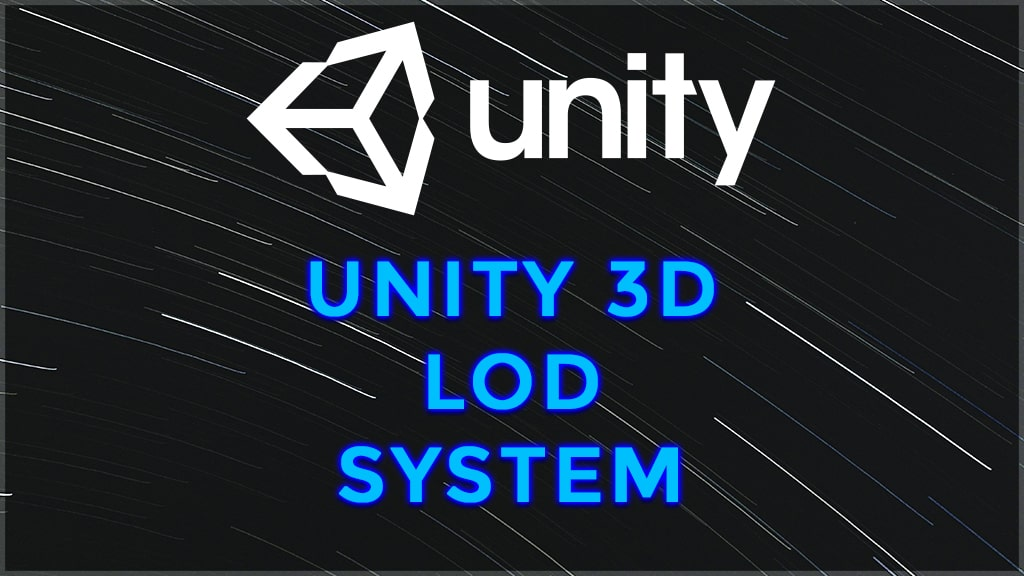 how is unity lod system made? what is lod unity?