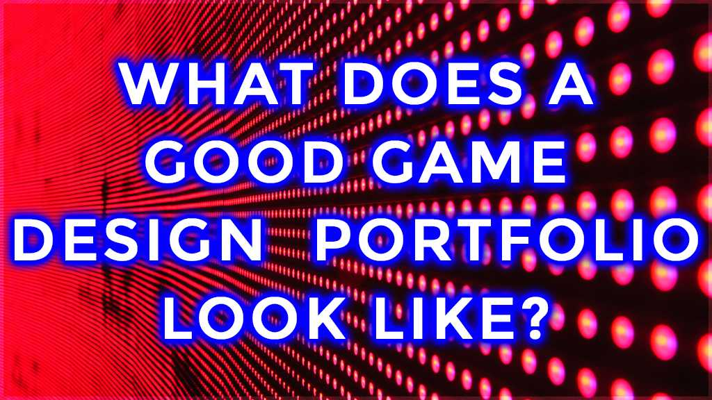 what does a good game design portfolio look like