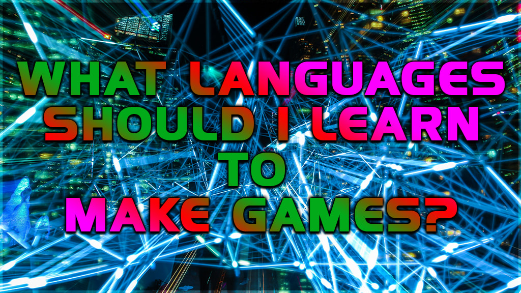 what languages should i learn to make games?