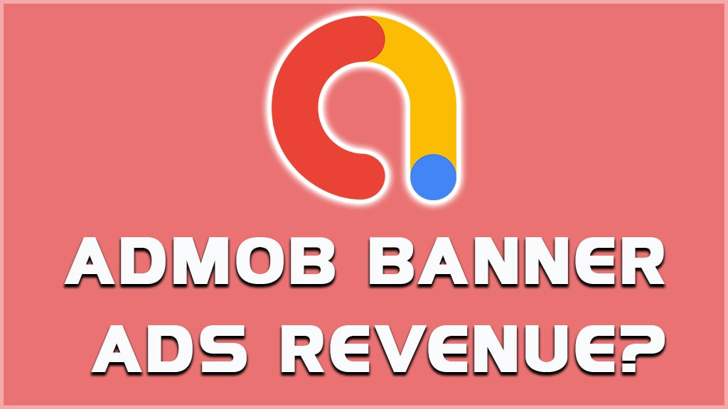 what is google admob banner ads revenue? average banner ads earnings.