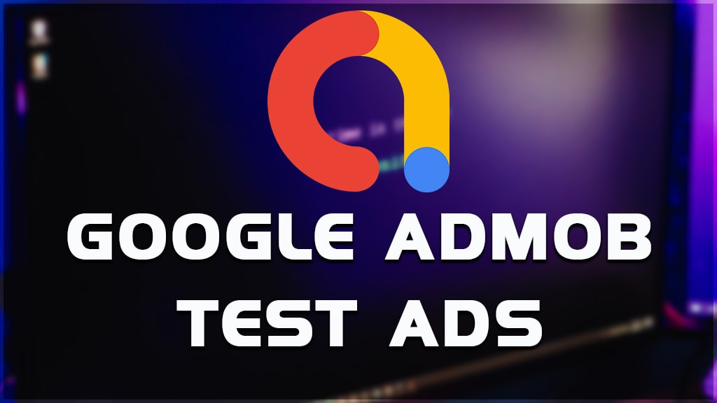 what are google admob test ads? use of admob test ads.