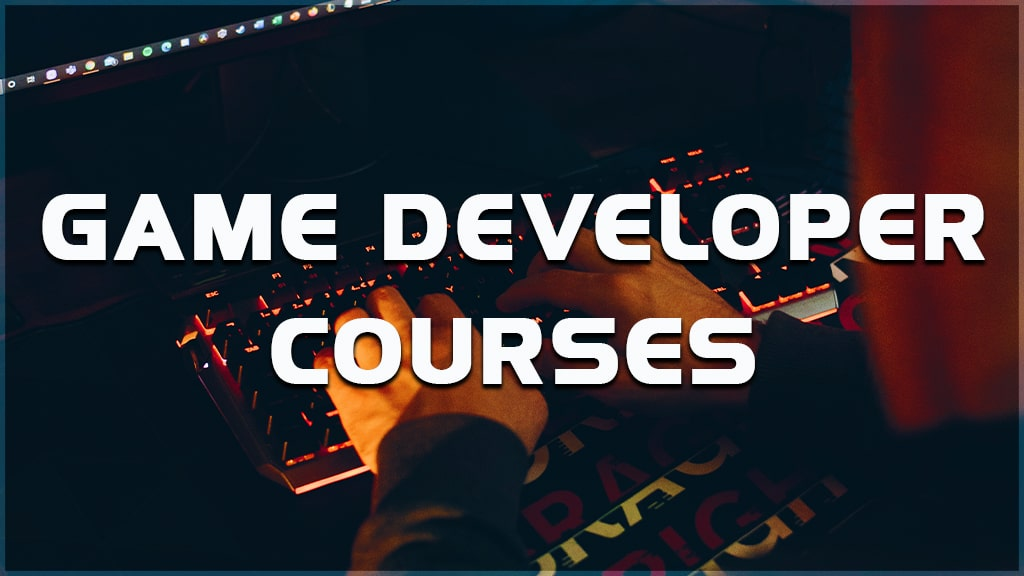 recommended game developer courses. developer courses for beginners.