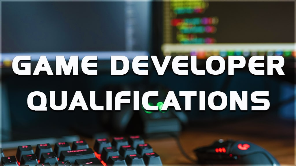 what are game developer qualifications? what are the features and qualifications of the game developer team?
