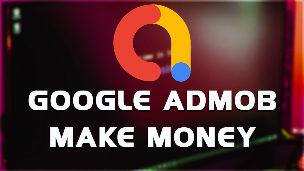 make money admob. how can i monetize apps with admob?