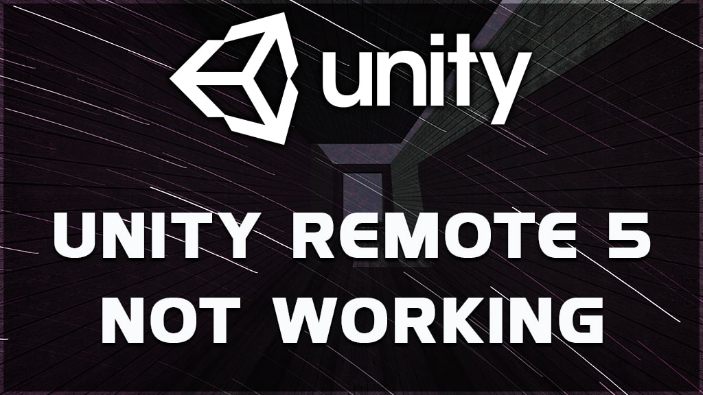 why unity remote 5 not working? what is unity remote 5?