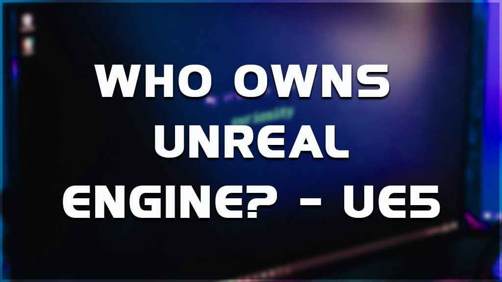 who are the unreal engine owner and developer team?