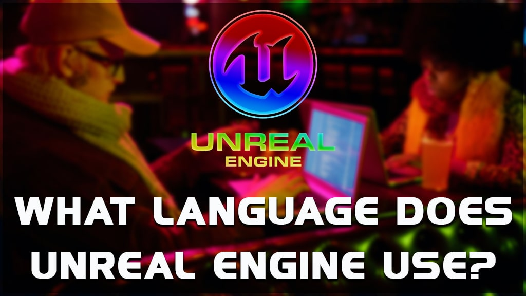 what language does unreal engine use? what programming language does unreal engine use